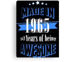 Made in 1965... 50 Years of being Awesome Canvas Print