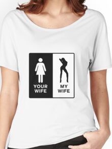 Funny Your Wife,My Wife Women's Relaxed Fit T-Shirt