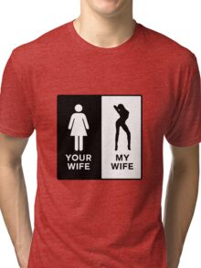 Funny Your Wife,My Wife Tri-blend T-Shirt