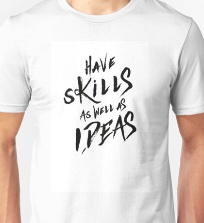 have Skills as well as ideas Unisex T-Shirt