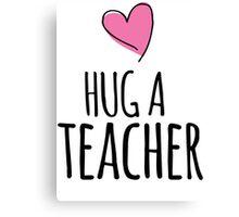 Cute 'Hug a Teacher' Valentine's Day Teacher Shirts and Gifts Canvas Print