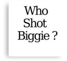 Who Shot Biggie ? Canvas Print
