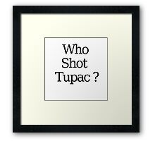 Who Shot Tupac ? Framed Print