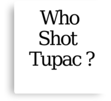Who Shot Tupac ? Canvas Print