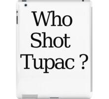 Who Shot Tupac ? iPad Case/Skin