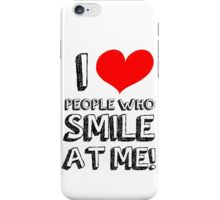 I love people who smile at me iPhone Case/Skin
