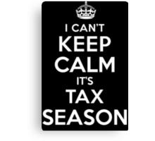 Humorous 'I Can't Keep Calm. It's Tax Season' Accountant's T-Shirt and Gift Ideas Canvas Print