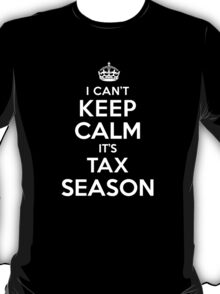 Humorous 'I Can't Keep Calm. It's Tax Season' Accountant's T-Shirt and Gift Ideas T-Shirt