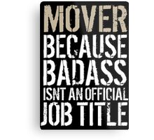 Cool 'Mover because Badass Isn't an Official Job Title' Tshirt, Accessories and Gifts Metal Print