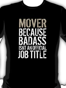 Cool 'Mover because Badass Isn't an Official Job Title' Tshirt, Accessories and Gifts T-Shirt