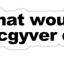 WHAT WOULD MACGYVER DO funny geek nerd Sticker