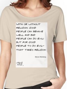 Good people doing evil takes religion Women's Relaxed Fit T-Shirt