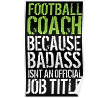 Hilarious 'Football Coach because Badass Isn't an Official Job Title' Tshirt, Accessories and Gifts Poster