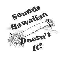 Sounds Hawaiian - Black Text by Braelove