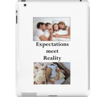 Expectation Meets Reality 1 iPad Case/Skin