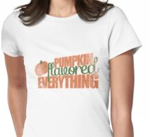 Pumpkin Flavored Everything Womens Fitted T-Shirt