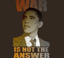 War is not the Answer Barack Obama Unisex T-Shirt