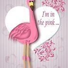 I'm in the Pink Flamingo by Carol Vega