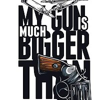My Gun Is Much Bigger Than Yours by viSion Design