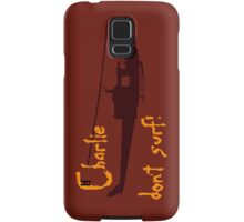 Charlie don't surf! Samsung Galaxy Case/Skin