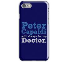 Peter Capaldi will always be my Doctor iPhone Case/Skin