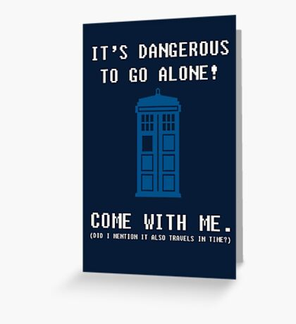 It's Dangerous To Go Alone Take Tardis Greeting Card
