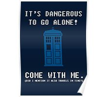 It's Dangerous To Go Alone Take Tardis Poster