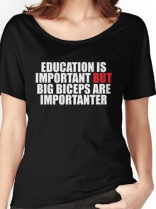 Education is Important but Big Biceps Are Importanter Women's Relaxed Fit T-Shirt