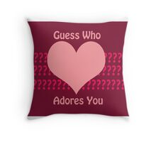 Guess Who....(Valentines) Throw Pillow