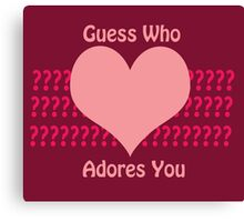 Guess Who....(Valentines) Canvas Print