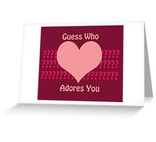 Guess Who....(Valentines) Greeting Card