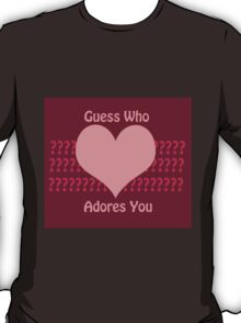 Guess Who....(Valentines) T-Shirt