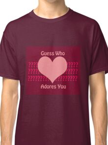 Guess Who....(Valentines) Classic T-Shirt