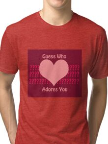 Guess Who....(Valentines) Tri-blend T-Shirt