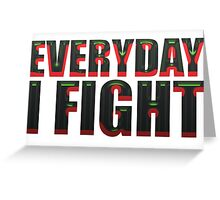 Everyday I Fight Greeting Card