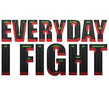 Everyday I Fight Photographic Print