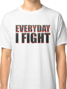 Everyday I Fight Classic T-Shirt