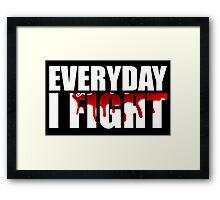 Everyday I Fight Framed Print