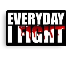 Everyday I Fight Canvas Print
