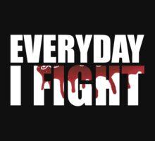 Everyday I Fight by designbymike