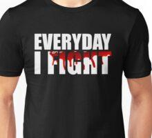 Everyday I Fight Unisex T-Shirt