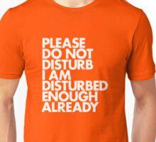 PLEASE DO NOT DISTURB I AM DISTURBED ENOUGH ALREADY Unisex T-Shirt