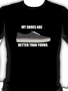 My shoes are better than yours. T-Shirt