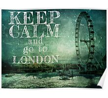 Keep calm and go to London Poster