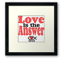 Love is the Answer; God is Love Framed Print