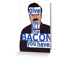 I said, all the bacon, son Greeting Card