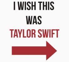 I Wish This Was Taylor Swift by HannahJill12