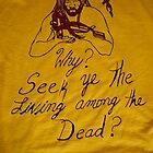 Why Seek ye the Livig Among the Dead? (t-shirt) by RealPainter