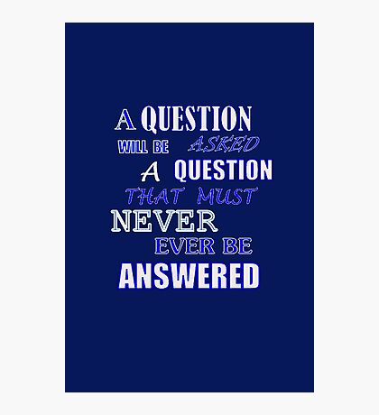 A QUESTION WILL BE ASKED Photographic Print