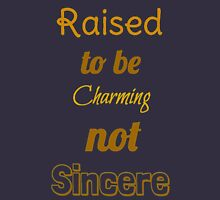 Raised to be Charming not Sincere Unisex T-Shirt